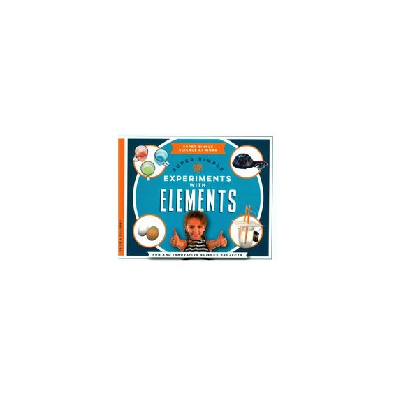 Super Simple Experiments With Elements : Fun and Innovative Science Projects (Library) (Paige V.