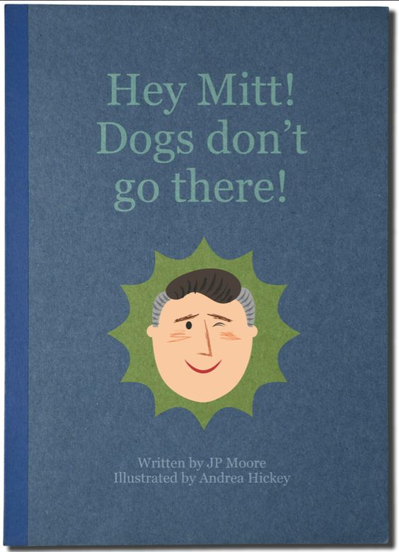 Mitt Romney once drove for twelve hours with his dog on the roof of his car. In this children's book Mitt's dog Seamus walks you through the many things you shouldn't do as a dog owner.