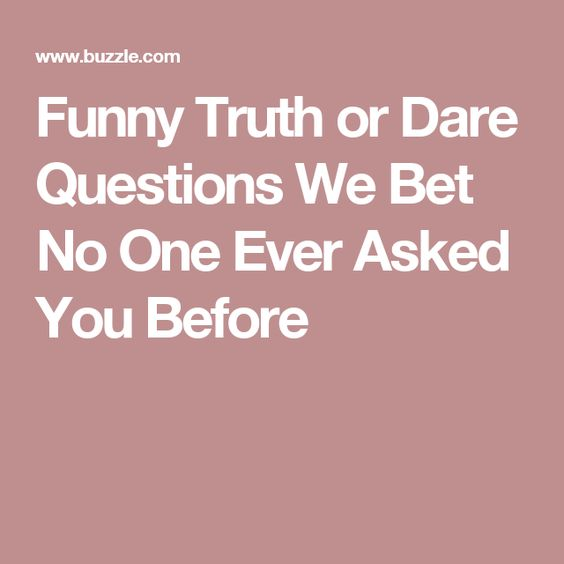 Truth Or Dare Questions Silly