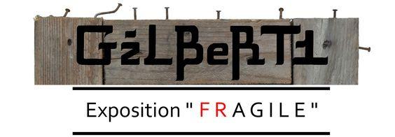 FRAGILE - Exposition online de l'aRtiste GILBERT1