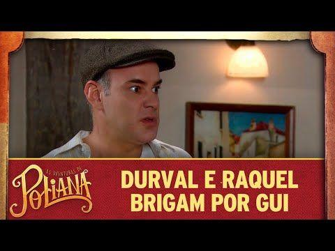 Durval E Raquel Brigam Por Guilherme As Aventuras De Poliana