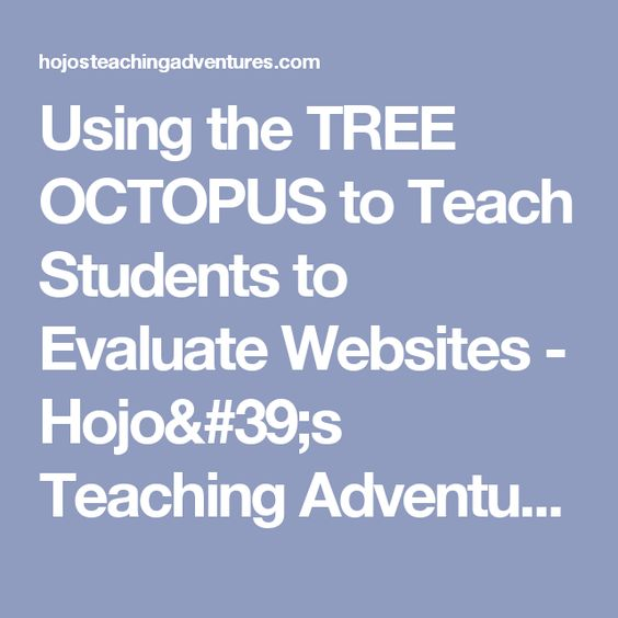 Using the TREE OCTOPUS to Teach Students to Evaluate Websites - Hojo's Teaching Adventures