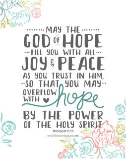 Romans 15:13...http://www.emilyburgerdesigns.com/scripture.html