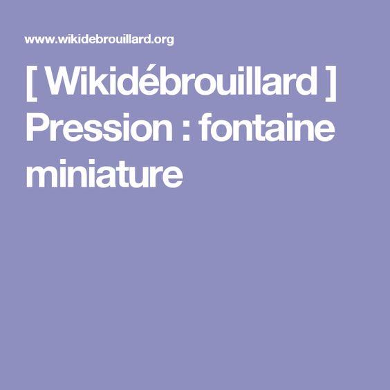 [ Wikidébrouillard ] Pression : fontaine miniature