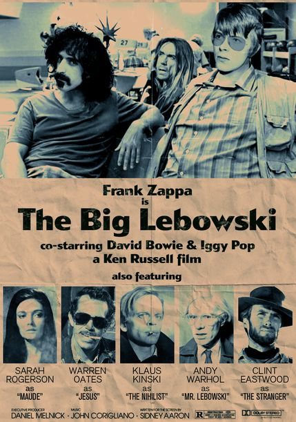 the Big Lebowski starring Frank Zappa, David Bowie and Iggy Pop.     I'm more relaxed than you are dude.