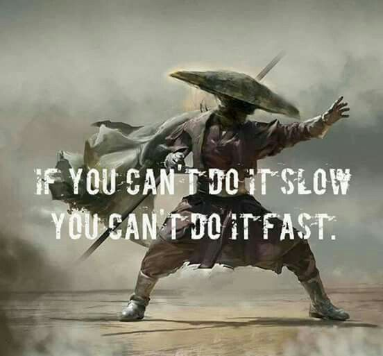if you can't do it slow you can't do it fast