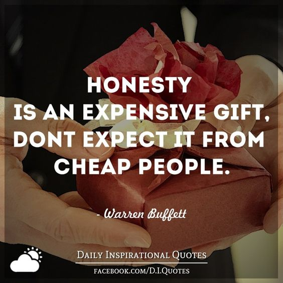 Honesty is an expensive gift, Don't expect it from cheap people. - Warren Buffett