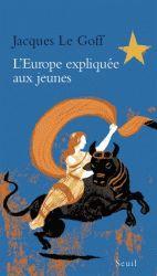 L'Europe expliquée aux jeunes Jacques Le Goff