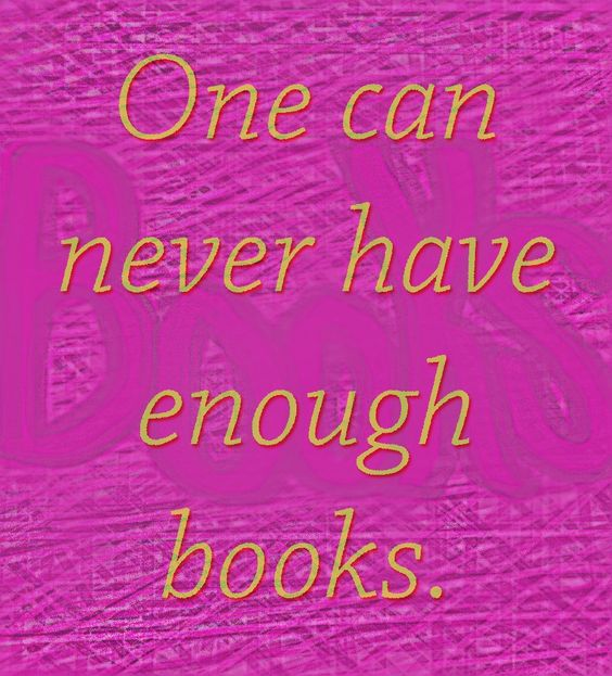 One Can Never Have Enough Books!