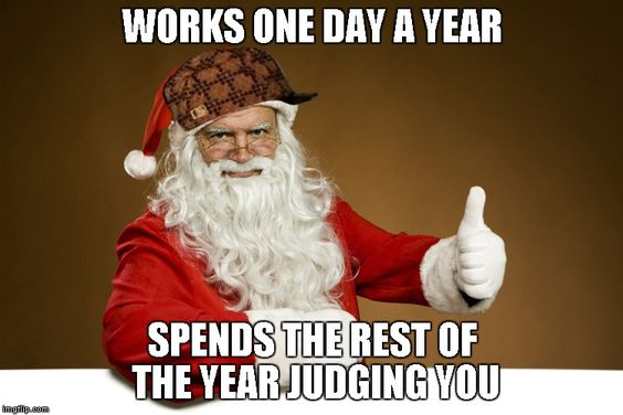 Lets here is for good ole Saint Nick. | WORKS ONE DAY A YEAR SPENDS THE REST OF THE YEAR JUDGING YOU | image tagged in scumbag santa,santa claus,christmas,memes,funny | made w/ Imgflip meme maker: