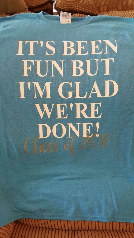 Graduation Shirt/Senior Shirt/Class of 2016 Shirt/I'm Glad We're Done Shirt by JANDDDESIGNS2015 on Etsy