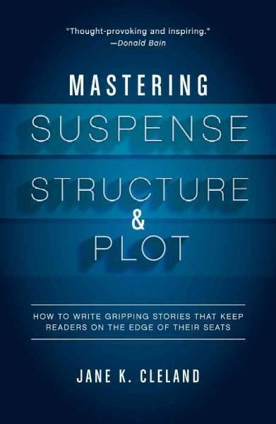 Mastering Suspense, Structure & Plot: How to Write Gripping Stories That Keep Readers on the Edge of Their Seats