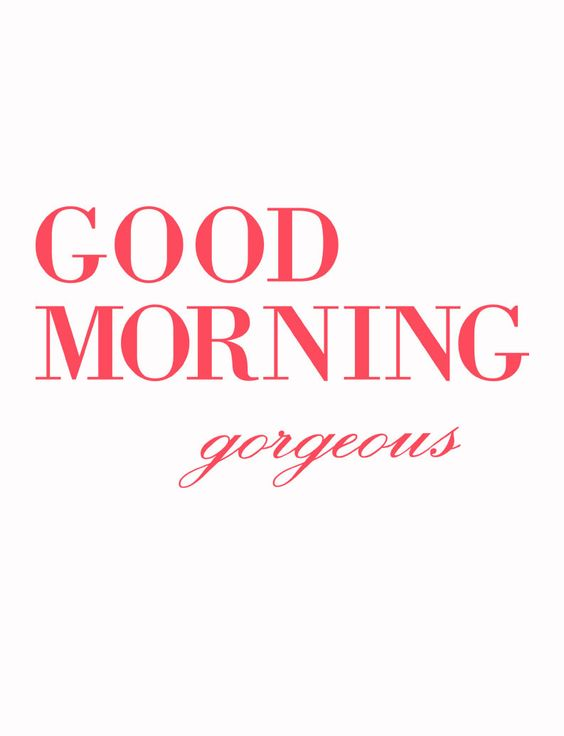 Good Morning Beautiful Cousin : Good morning gorgeous and mornings on pinterest
