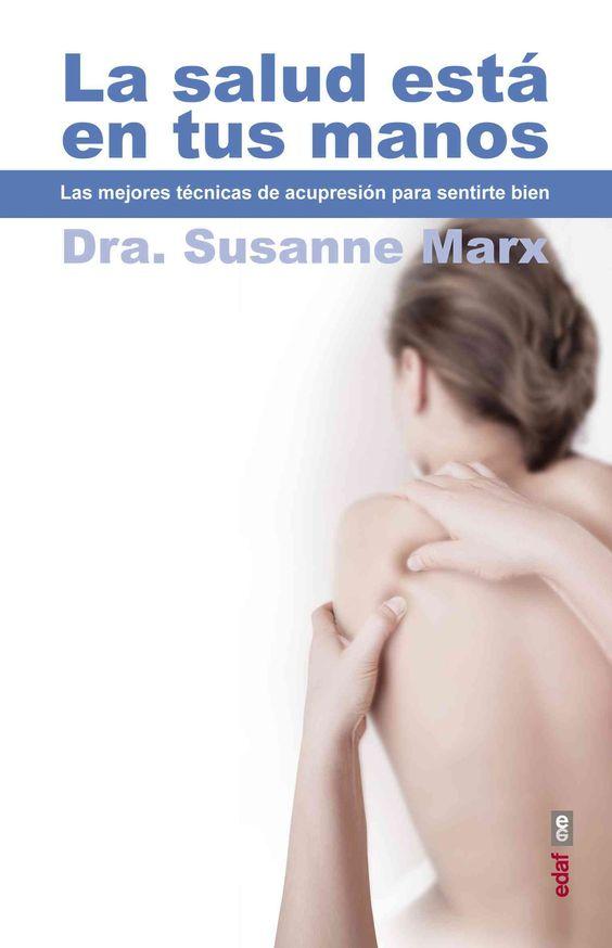 La salud esta en tus manos / Health is in Your Hands: Las Mejores Tecnicas De Acupresion Para Sentirte Bien / the...