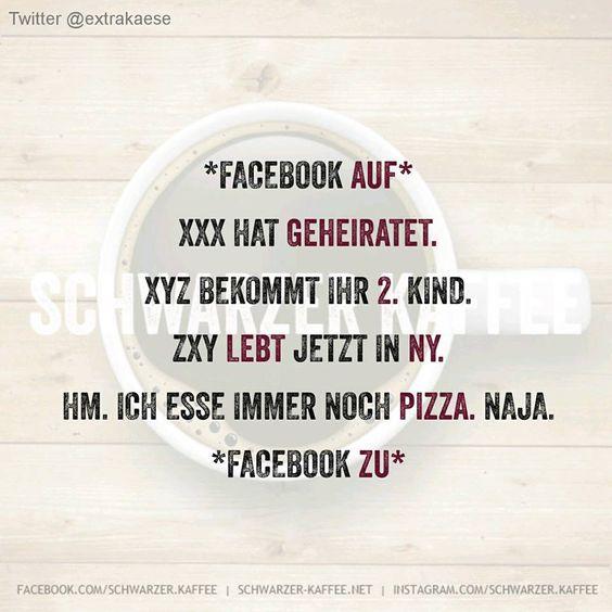 *Facebook auf* XXX hat geheiratet. XYZ bekommt ihr 2. Kind. ZXY lebt jetzt NY. Hm. Ich esse immer noch Pizza. Naja. *Facebook zu* shares