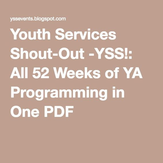 Youth Services Shout-Out -YSS!: All 52 Weeks of YA Programming in One PDF