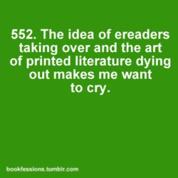 = / Same here! I much prefer printed books to ereaders.