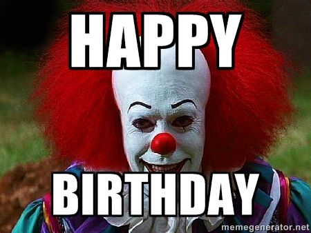 da9be5d3a82d9d5908c4e975bd36ae44 evil clowns scary 7 best jus what ever funny shit images on pinterest evil clowns,Halloween Happy Birthday Meme