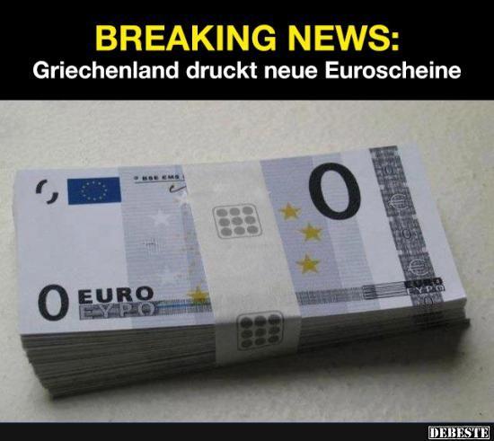 griechenland druckt neue euroscheine lustige bilder spr che witze und videos. Black Bedroom Furniture Sets. Home Design Ideas