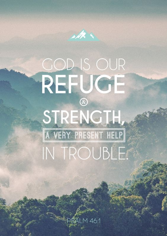 GOD IS our Refuge and Strength [mighty and impenetrable to temptation], a very present and well-proved help in trouble. (Psalm 46:1 AMP)