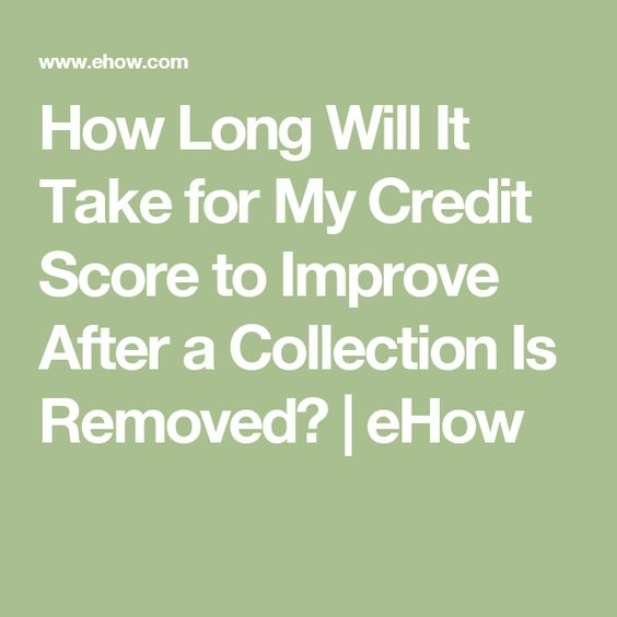 How Long Will It Take for My Credit Score to Improve After a Collection Is Removed? | eHow