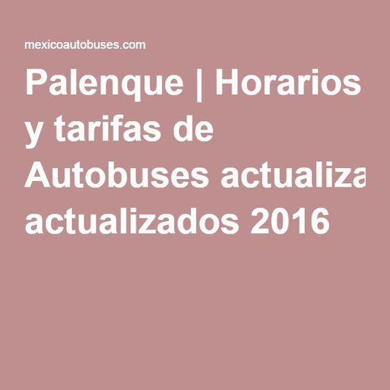 Palenque | Horarios y tarifas de Autobuses actualizados 2016