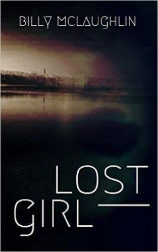 Lost Girl by Billy McLaughlin When a body is found in a burned out club, the finger immediately points to a homeless woman who had an axe to grind with her former employer.: