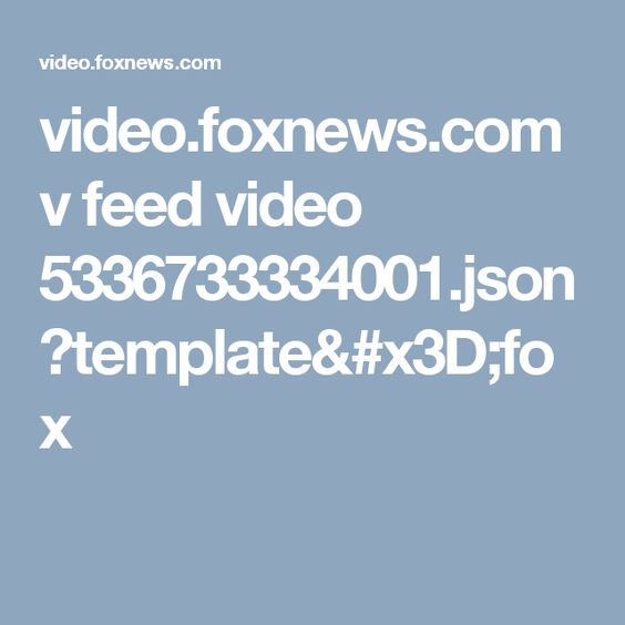 videofoxnewscom v feed video 5336733334001jsontemplatefox