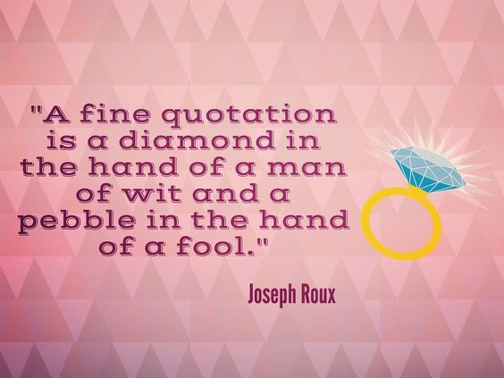 "Image result for ""A fine quotation is a diamond in the hand of a man of wit and a pebble in the hand of a fool."""