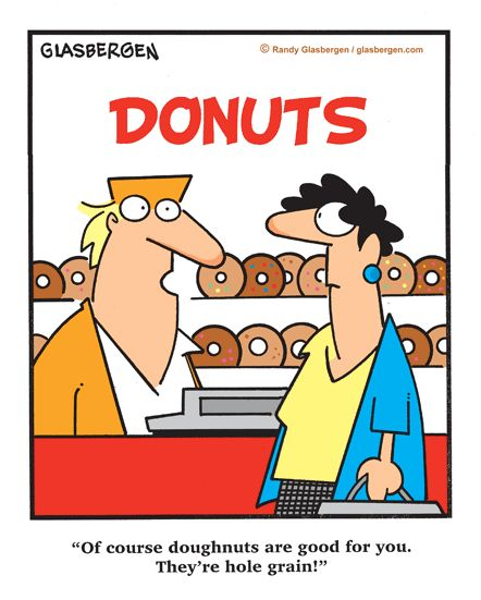 "Donuts are good for you: They're ""hole"" grain!"