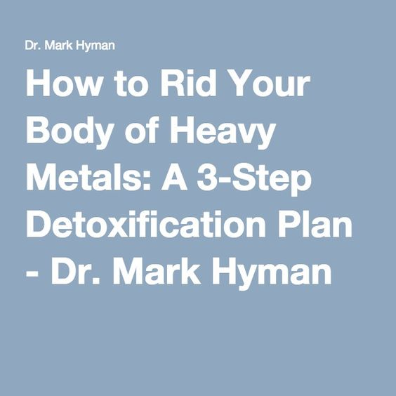 How to Rid Your Body of Heavy Metals: A 3-Step Detoxification Plan - Dr. Mark Hyman