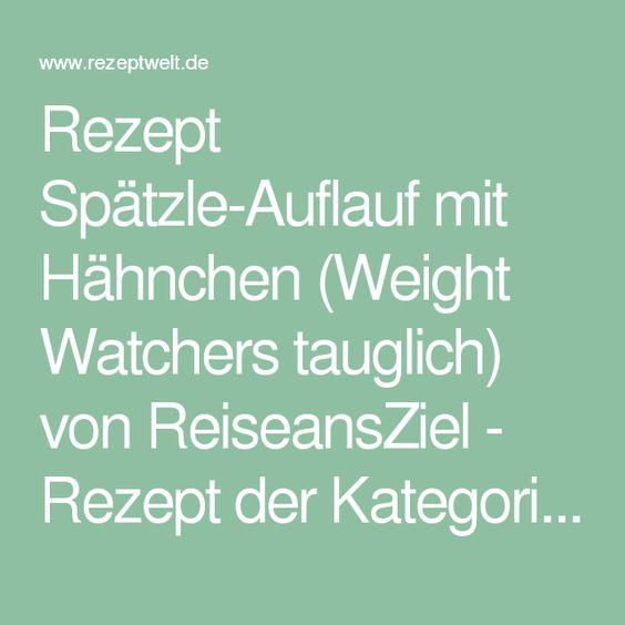Rezept Spätzle-Auflauf mit Hähnchen (Weight Watchers tauglich) von ReiseansZiel - Rezept der Kategorie Hauptgerichte mit Fleisch