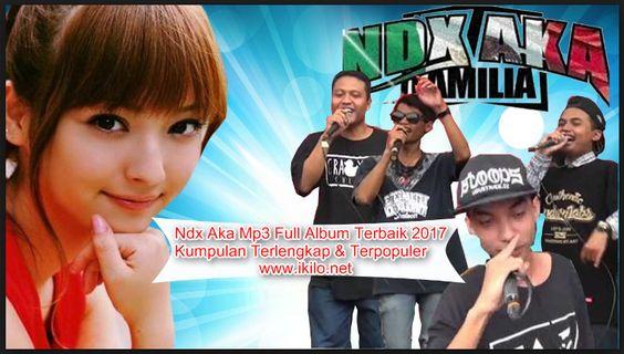 Ndx Aka Mp3 Download Gratis Full Album Kumpulan Terbaru