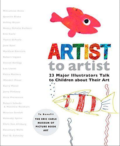 Artist to Artist: 23 Major Illustrators Talk to Children About Their Art