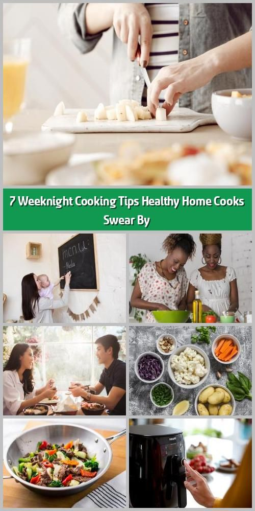 7 Weeknight Cooking Tips Healthy Home Cooks Swear By Putting A Healthy Homemade Meal On The Table Doesn 8217 T Have To Take Long 1 8 Toss Out Takeoutdo 2020