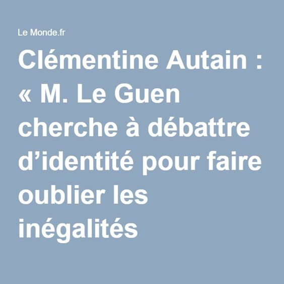 Clémentine Autain: «M. Le Guen cherche à débattre d'identité pour faire oublier les inégalités »