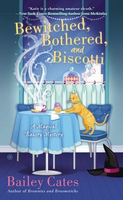 Bewitched, Bothered, and Biscotti (A Magical Bakery Mystery, #2) by Bailey Cates