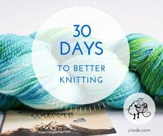Improve Your Knitting Skills: 30 Days to Better Knitting on jriede.com