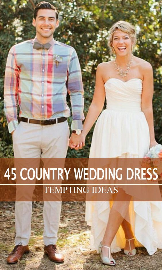 45 Short Country Wedding Dress Perfect With Cowboy Boots Short Or High Low Styles Country Chic Wedding Dress Wedding Dresses High Low Country Chic Wedding