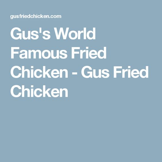 Gus's World Famous Fried Chicken - Gus Fried Chicken