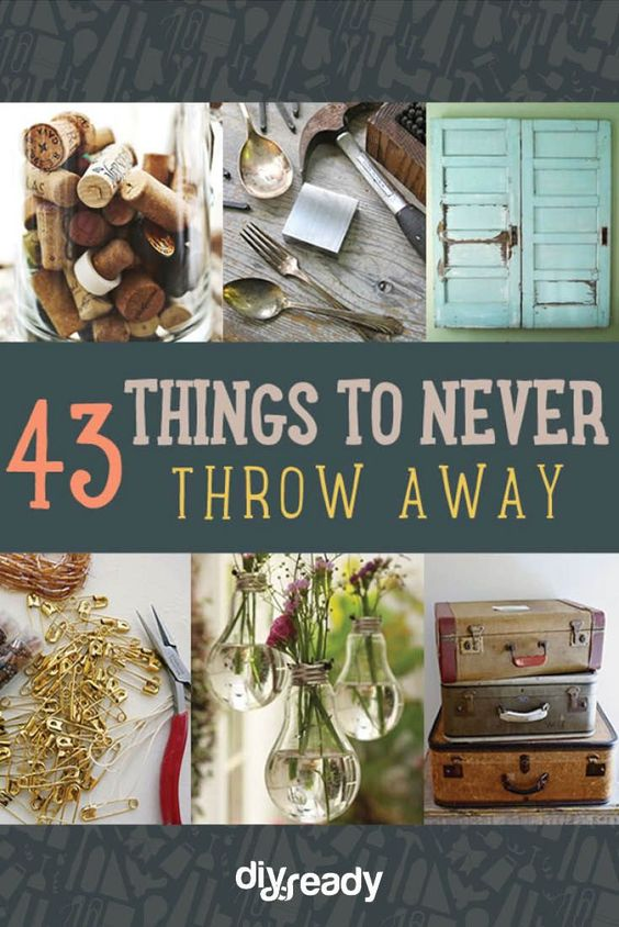 Things To Never Throw Away Things To Upcycling And Money