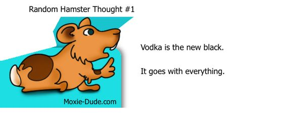 Vodka is the new black. It goes with everything.