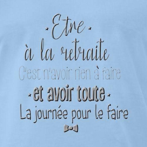 Etre A La Retraite C Est T Shirt Premium Homme Vetements Tshirt Accessoires Citation Drole Citation Citation Retraite Humour Retraite Texte Depart Retraite