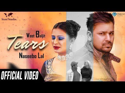 Tears Official Video Veet Baljit Feat Naseebo Lal State Studio New Song 2019 Youtube Veet Baljit News Songs Songs
