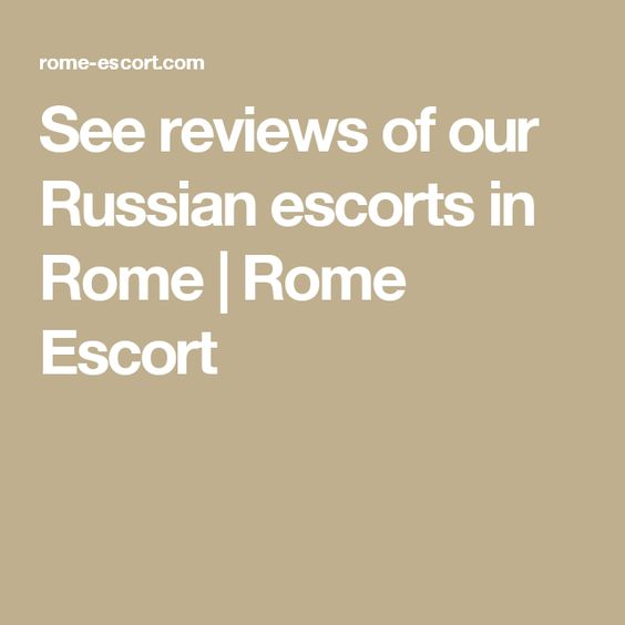 See reviews of our Russian escorts in Rome | Rome Escort