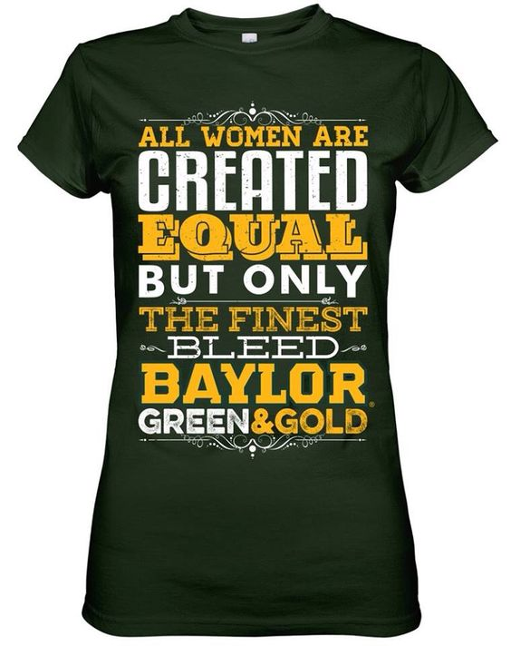 All women are created equal, but only the finest bleed #Baylor green & gold!:  Tee Shirt, K S U Wildcats,  T-Shirt, Tees Sweatshirts Jackets, K State Wildcats, Purple Pride, Ksu Wildcats, Things Baylor
