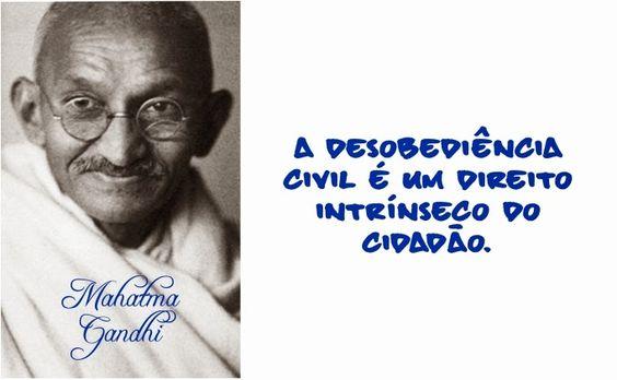 A desobediência civil é um direito intrínseco do cidadão. Mahatma Gandhi