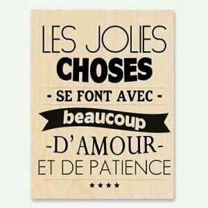 Les jolies choses se font avec beaucoup d'amour et de patience ~belle citation~