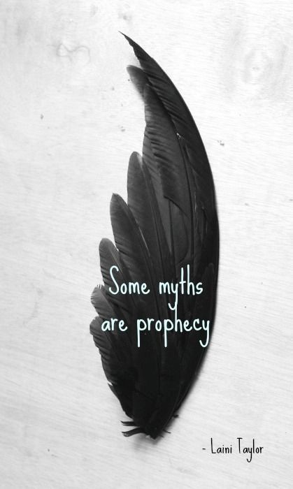 """""""Some myths are prophecy."""