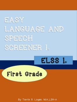 EASY LANGUAGE AND SPEECH SCREENER (ELSS 1) First Grade ELSS 1© is a quick and easy Common Core-aligned screening tool for First Graders. It targets the following skills: story comprehension, answering questions, retelling, 2-step directions, describing/adjectives, possessive nouns, formulating sentences, past tense, future tense, multiple meaning words and categorization. Articulation targets are initial and final K/G, F, S, SH AND CH and initial L, S blends and L blends.
